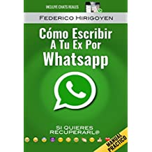 Como Escribir a tu Ex por Whatsapp: si quieres recuperarl@ (Spanish Edition)