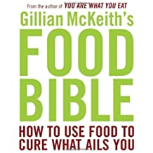 Gillian McKeith's Food Bible: How to Use Food to Cure What Ails You by Gillian McKeith (2009-01-27)