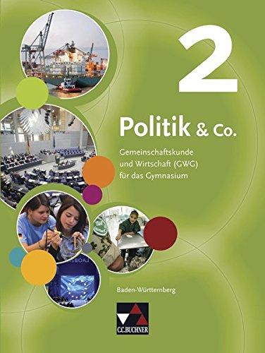 Politik & Co. – Baden-Württemberg – neu / Gemeinschaftskunde und Wirtschaft für das Gymnasium (GWG): Politik & Co. – Baden-Württemberg – neu / Politik … (GWG) / Für die Jahrgangsstufen 9/10