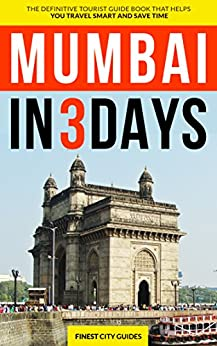 Mumbai in 3 Days: The Definitive Tourist Guide Book That Helps You Travel Smart and Save Time (India Travel Guide) by [City Guides, Finest]