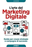 L'arte del marketing digitale. Guida per creare strategie e campagne di successo: 1