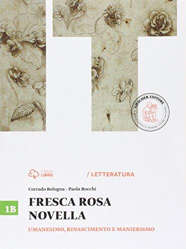 Fresca rosa novella. Vol. 1B: Umanesimo, Rinascimento e manierismo. Per le Scuole superiori. Con e-book. Con espansione online