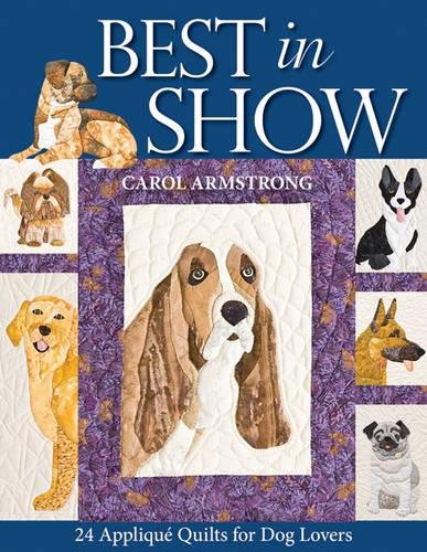 Best in Show: 24 Applique Quilts for Dog Lovers - Print-On-Demand Edition