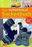 Das supertolle Sockenbuch. Mit Socken-Kompass. Mit Extra: Hausschuhe stricken