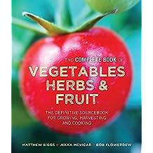 Matthew Biggs's Complete Book of Vegetables: The Complete Book of Vegetables, Herbs & Fruit