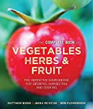 The Complete Book of Vegetables, Herbs & Fruit: The Definitive Sourcebook for Growing, Harvesting and Cooking