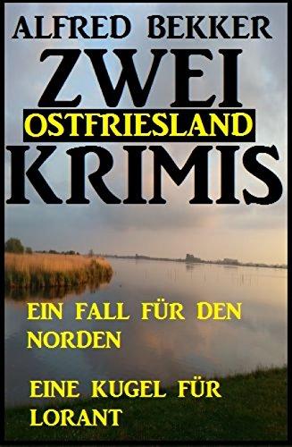 Zwei Ostfriesland Krimis: Ein Fall für den Norden/Eine Kugel für Lorant: Cassiopeiapress Thriller Sammelband