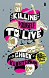 Killing Yourself to Live: 85% of a True Story by Chuck Klosterman (2007-01-18)