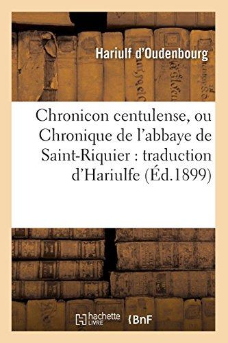 Chronicon centulense, ou Chronique de l'abbaye de Saint-Riquier : traduction d'Hariulfe (Éd.1899) par Hariulf d'Oudenbourg