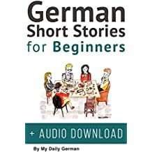German: Short Stories for Beginners + German Audio: Improve your reading and listening skills in German. Learn German with Stories (German Short Stories Book 1) (English Edition)