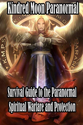 Kindred Moon Paranormal Survival guide to the paranormal: Spiritual warfare and protection - Guide Hunter Demon