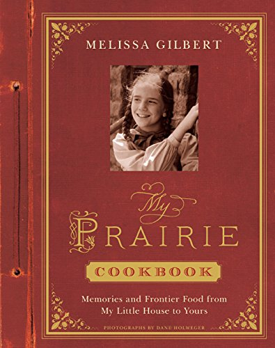 My Prairie Cookbook: Memories and Frontier Food from My Little House to Yours (English Edition)