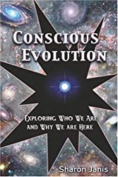 Conscious Evolution: Exploring Who We Are and Why We are Here