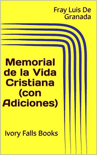 Memorial de la Vida Cristiana (con Adiciones) por Fray Luis De Granada
