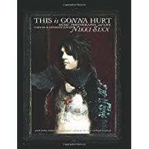 [(This is Gonna Hurt: Music, Photography, and Life Through the Distorted Lens of Nikki Sixx)] [by: Nikki Sixx]