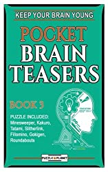 Pocket Brain Teasers 3: Keep Your Brain Young: Includes: Minesweeper, Kakuro, Tatami, Slitherlink, Fillomino, Gokigen, Roundabouts