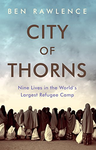 eBooks Best Sellers Free Download City of Thorns: Nine Lives in the World's Largest Refugee Camp