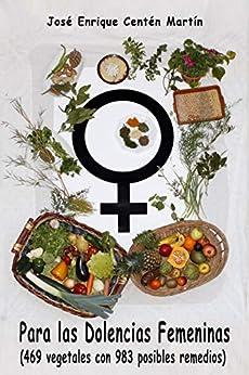 Para las Dolencias Femeninas: 469 vegetales con 983 posibles remedios de [Centén Martín, José Enrique]