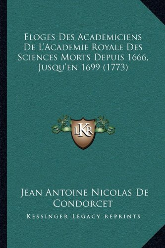 Eloges Des Academiciens de L'Academie Royale Des Sciences Morts Depuis 1666, Jusqu'en 1699 (1773)