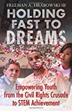 Front cover for the book Holding Fast to Dreams: Empowering Youth from the Civil Rights Crusade to STEM Achievement by Freeman A. Hrabowski III