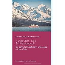 Hurtigruten - Das Schiffstagebuch: Ein Jahr als Reiseleiterin unterwegs mit der Flotte