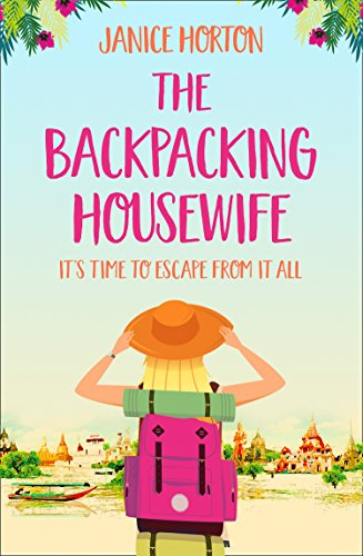 The Backpacking Housewife: Escape around the world with this feel good novel about second chances! by [Horton, Janice]
