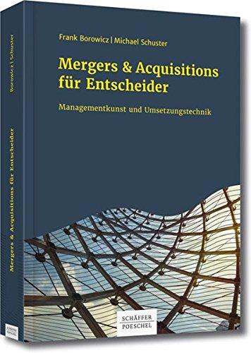 Mergers & Acquisitions für Entscheider: Managementkunst und Umsetzungstechnik