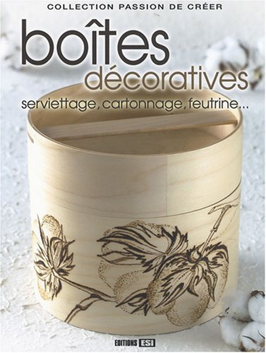 Boîtes décoratives : Serviettage, cartonnage, feutrine.