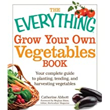 The Everything Grow Your Own Vegetables Book: Your complete guide to planting, tending, and harvesting vegetables (Everything Books) by Catherine Abbott (2010-01-01)