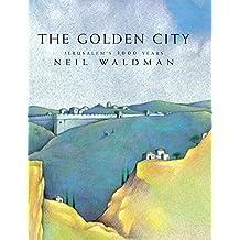 The Golden City: Jerusalem's 3,000 Years by Waldman, Neil (2000) Hardcover