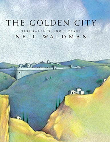 The Golden City: Jerusalem's 3,000 Years by Waldman, Neil (2000) Hardcover