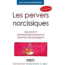 Les pervers narcissiques: Qui sont-ils ? Comment fonctionnent-ils ? Comment leur échapper ? (Comprendre et agir - Les classiques)