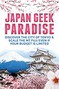 Japan Travel Guide : Discover The City Of Tokyo & Scale the Mt Fuji Even If Your Budget is Limited (japan travel guide Book Book 1) (English Edition) par [Gamer, xFk2x, Ruiz, Smith]