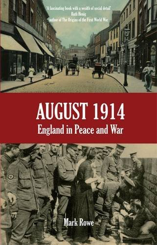 August 1914: England in Peace and War by Mark Rowe (2013-10-10)
