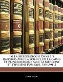De La Météorologie Dans Ses Rapports Avec La Science De L'homme: Et Principalement Avec La Médecine Et L'hygiène Publique, Volume 2