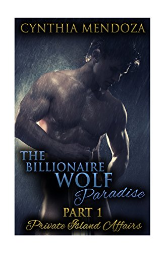 The Billionaire Wolf Paradise Part 1: Private Island Affairs