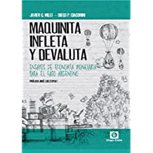 MAQUINITA, INFLETA Y DEVALUTA: ENSAYOS DE ECONOMÍA MONETARIA PARA EL CASO ARGENTINO