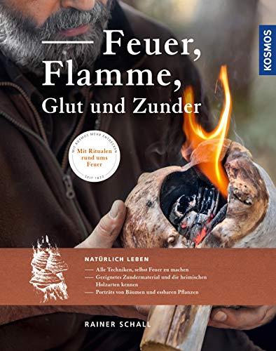 Feuer, Flamme, Glut und Zunder -