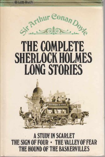 The Complete Sherlock Holmes Long Stories: A Study in Scarlet; The Sign of Four; The Valley of Fear; The Hound of the Baskervilles