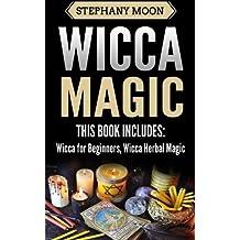 Wicca Magic: 2 Manuscripts - Wicca For Beginners, Wicca Herbal Magic: Volume 3 (Wicca & Witchcraft)