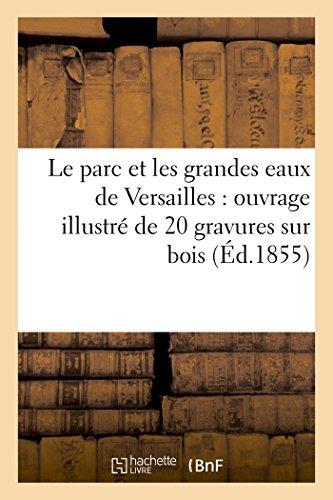 Le parc et les grandes eaux de Versailles : ouvrage illustré de 20 gravures sur bois