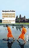 Gebrauchsanweisung für Vietnam, Laos und Kambodscha - Benjamin Prüfer