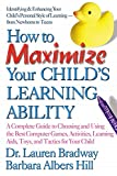 How to Maximize Your Child's Learning Ability: A Complete Guide to Choosing and Using the Best Computer Games Activities Learning AIDS Toys and Tactics for Your Child