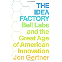 The Idea Factory: Bell Labs and the Great Age of American Innovation by Jon Gertner (2012-03-15)