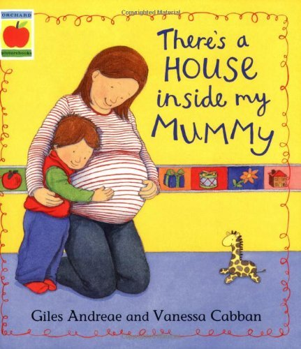 By Giles Andreae - There's A House Inside My Mummy (Orchard Picturebooks)