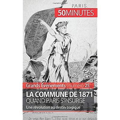 La Commune de 1871, quand Paris s'insurge: Une révolution au destin tragique