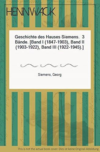 Geschichte des Hauses Siemens. 3 Bände. [Band I (1847-1903), Band II (1903-1922), Band III (1922-1945).]