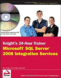 Knight's 24-Hour Trainer: Microsoft SQL Server 2008 Integration Services by Brian Knight (2009-07-20)