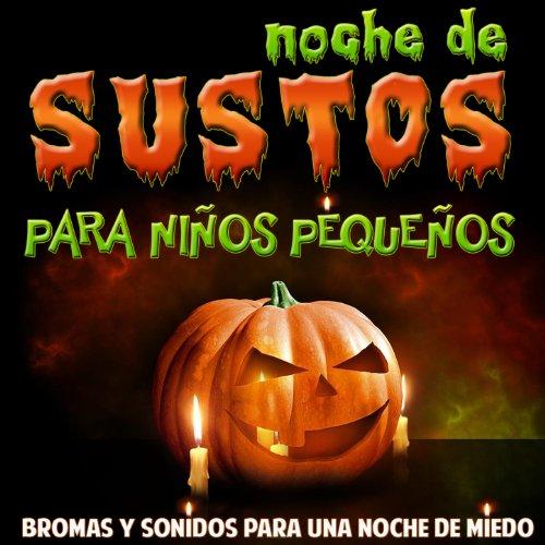Noche de Sustos para Niños Pequeños. Bromas y Sonidos para una Noche de Miedo (Halloween Los Sustos Del)