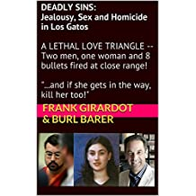 DEADLY SINS: Jealousy, Sex and Homicide in Los Gatos: A LETHAL LOVE TRIANGLE